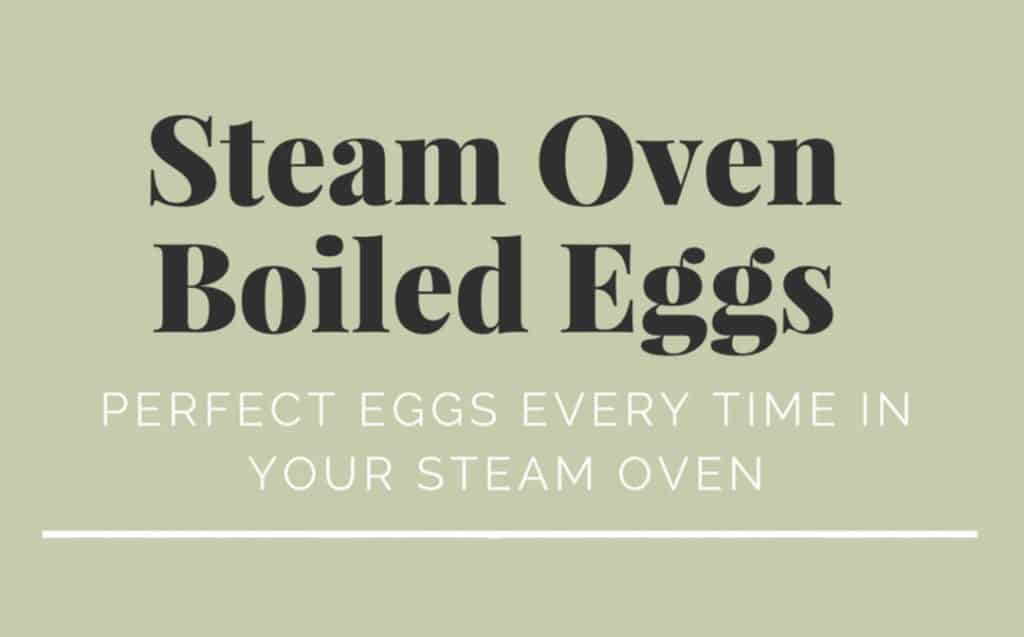 """""""Steam Oven Boiled Eggs"""" & """"Perfect eggs every time in your steam oven"""" in Black and white text on a khaki background"""